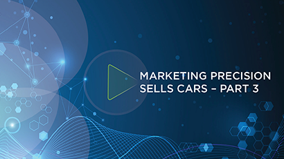 Marketing precision sells cars – Part 3