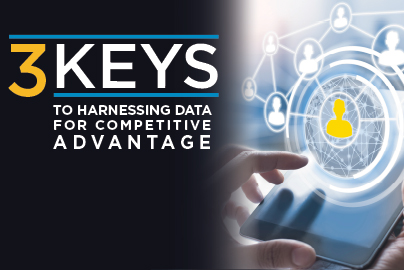 3 Keys to Harnessing Data For Competitive Advantage