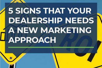 5 Signs That Your Dealership Needs a New Marketing Approach