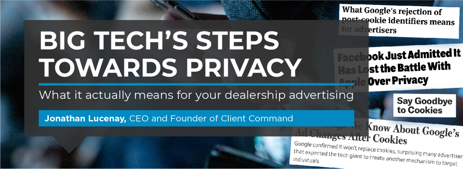 Big Tech's Steps Towards Privacy & What It Actually Means for Your Dealership Advertising