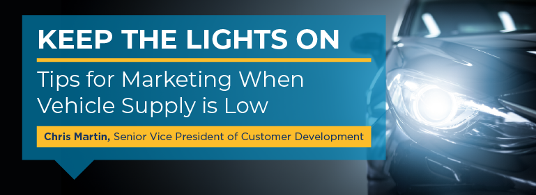 Keep the Lights On: Tips for Marketing When Vehicle Supply is Low