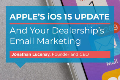 iOS 15 and Dealership Email Marketing